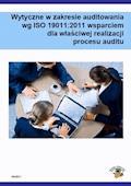Wytyczne w zakresie audytowania wg ISO 19011:2011 wsparciem dla właściwej realizacji procesu auditu - Dariusz Kłosowski - ebook