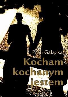 Kocham, kochanym jestem - Piotr Gałązka - ebook