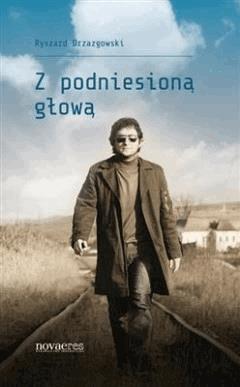 Z podniesioną głową - Ryszard Drzazgowski - ebook