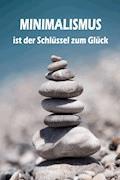 Minimalismus ist der Schlüssel zum Glück - Lea Barth - E-Book