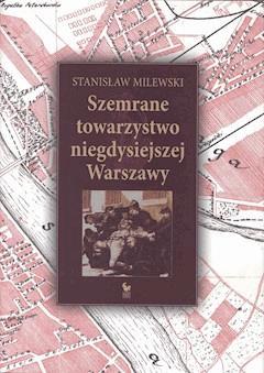 Szemrane towarzystwo niegdysiejszej Warszawy - Stanisław Milewski - ebook
