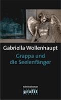 Grappa und die Seelenfänger - Gabriella Wollenhaupt - E-Book