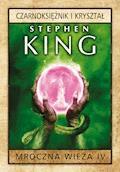 Mroczna wieża. Tom 4: Czarnoksiężnik i kryształ - Stephen King - ebook