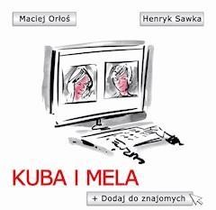 Kuba i Mela. Dodaj do znajomych - Maciej Orłoś, Henryk Sawka - ebook