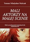 Mali aktorzy na małej scenie - Tomasz Walczak - ebook