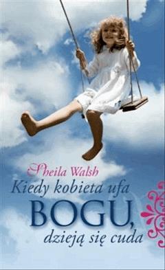 Kiedy kobieta ufa Bogu dzieją się cuda - Sheila Walsh - ebook