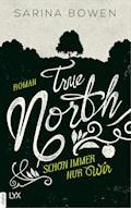 True North - Schon immer nur wir - Sarina Bowen - E-Book