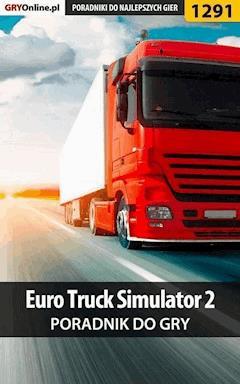 "Euro Truck Simulator 2 - poradnik do gry - Maciej ""Psycho Mantis"" Stępnikowski - ebook"