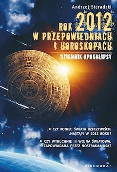 Rok 2012 w przepowiedniach i horoskopach - Andrzej Sieradzki - ebook