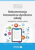 Dokumentacja kierownicza dyrektora szkoły. Zarządzenia. Decyzje. Pisma - Małgorzata Celuch, Dariusz Dwojewski, Bożena Winczewska - ebook