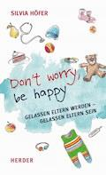 Don´t worry, be happy - Silvia Höfer - E-Book