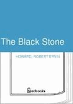 The Black Stone - Robert Ervin Howard - ebook