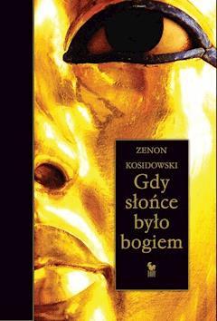 Gdy słońce było bogiem - Zenon Kosidowski - ebook