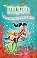 Mariella Meermädchen 4 - Der Zauber der Feuerkorallen - Sue Mongredien - E-Book
