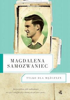 Tylko dla mężczyzn - Magdalena Samozwaniec - ebook
