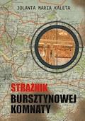 Strażnik Bursztynowej Komnaty - Jolanta Maria Kaleta - ebook