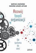 Rozwój teorii organizacji. Od systemu do sieci - Andrzej K. Koźmiński, Dominika Latusek-Jurczak - ebook