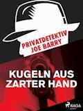 Privatdetektiv Joe Barry - Kugeln aus zarter Hand - Joe Barry - E-Book