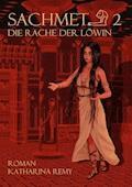 Sachmet  Die Rache der Löwin - Katharina Remy - E-Book