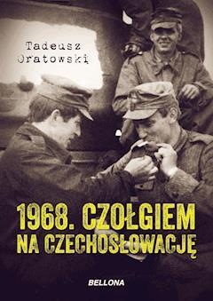 1968. Czołgiem na Czechosłowację - Tadeusz Oratowski - ebook