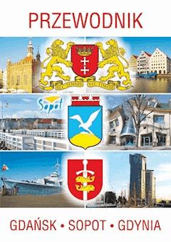 Przewodnik Gdańsk, Sopot, Gdynia - Opracowanie zbiorowe - ebook