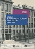 Szkoła Zgromadzenia Kupców miasta Łodzi (1898‒1939) - Adrianna Szczerba - ebook