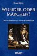 Wunder oder Märchen? - Heinz Böhm - E-Book