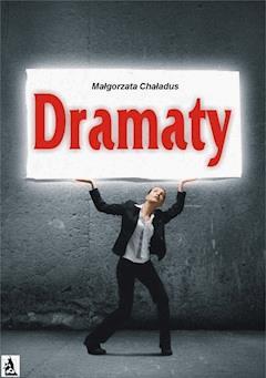 Dramaty - Małgorzata Chaładus - ebook
