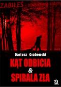Kąt odbicia & Spirala zła - Dariusz Grabowski - ebook