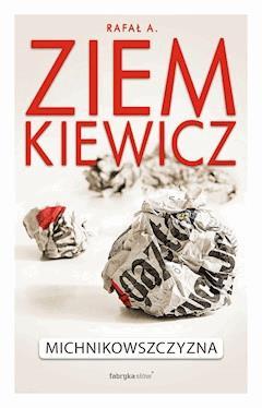 Michnikowszczyzna. Zapis choroby - Rafał A. Ziemkiewicz - ebook