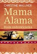 Mama Alama. Biała uzdrowicielka - Christine Wallner - ebook
