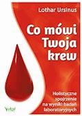 Co mówi Twoja krew. Holistyczne spojrzenie na wyniki badań laboratoryjnych - Lothar Ursinus - ebook