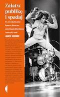 Załatw publikę i spadaj. W poszukiwaniu Jamesa Browna, amerykańskiej duszy i muzyki soul - James McBride - ebook