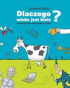 Dlaczego mleko jest białe? Historyjki dla ciekawskich dzieci - Susanne Orosz - ebook + audiobook
