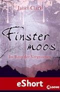 Finstermoos - Im Bann der Vergessenen - Janet Clark - E-Book