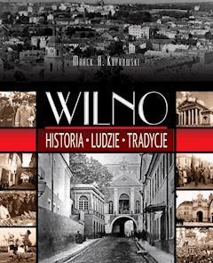 Wilno. Historia, ludzie, tradycje - Marek A. Koprowski - ebook