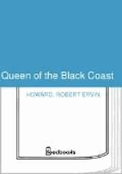Queen of the Black Coast - Robert Ervin Howard - ebook