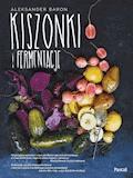 Kiszonki i fermentacje - Aleksander Baron - ebook