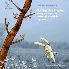 O zajączku Filipie, który ze strachu dokonał wielkich czynów - Elżbieta Zubrzycka - ebook
