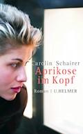 Aprikose im Kopf - Carolin Schairer - E-Book