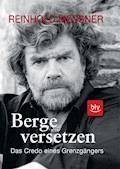 Berge versetzen - Reinhold Messner - E-Book