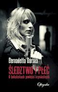 Śledztwo i płeć. O bohaterkach powieści kryminalnych - Bernadetta Darska - ebook