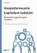 Gospodarowanie kapitałem ludzkim. Wyzwania organizacyjne i prawne - Anna Rogozińska-Pawełczyk - ebook