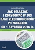 Jak zgłaszać i korygować w ZUS dane zleceniobiorców po zmianach od 1 stycznia 2016 r. - Joanna Goliniewska - ebook