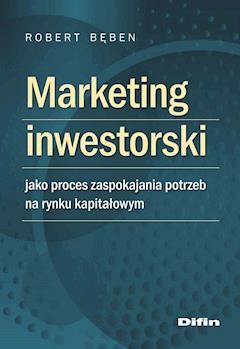 Marketing inwestorski jako proces zaspokajania potrzeb na rynku kapitałowym - Robert Bęben - ebook