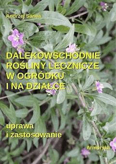 Dalekowschodnie rośliny lecznicze w ogródku i na działce - Andrzej Sarwa - ebook