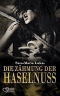 Hard & Heart 3: Die Zähmung der Haselnuss - Sara-Maria Lukas - E-Book