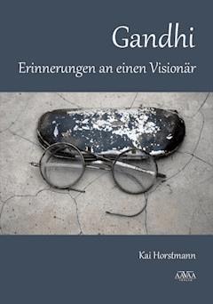 Gandhi – Erinnerungen an einen Visionär - Kai Horstmann - E-Book