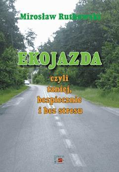 Ekojazda czyli taniej, bezpiecznie i bez stresu - Mirosław Rutkowski - ebook