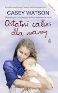 Ostatni całus dla mamy - Casey Watson - ebook